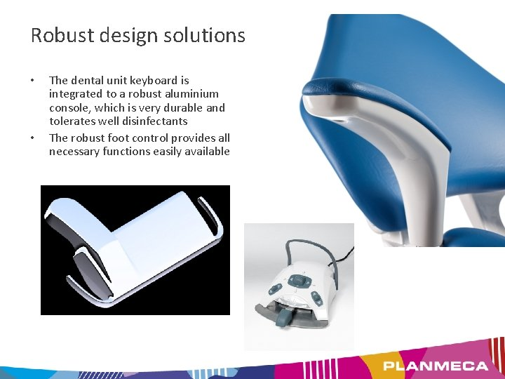 Robust design solutions • • The dental unit keyboard is integrated to a robust