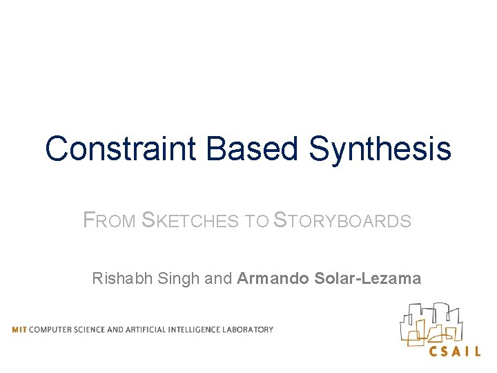 Constraint Based Synthesis FROM SKETCHES TO STORYBOARDS Rishabh Singh and Armando Solar-Lezama