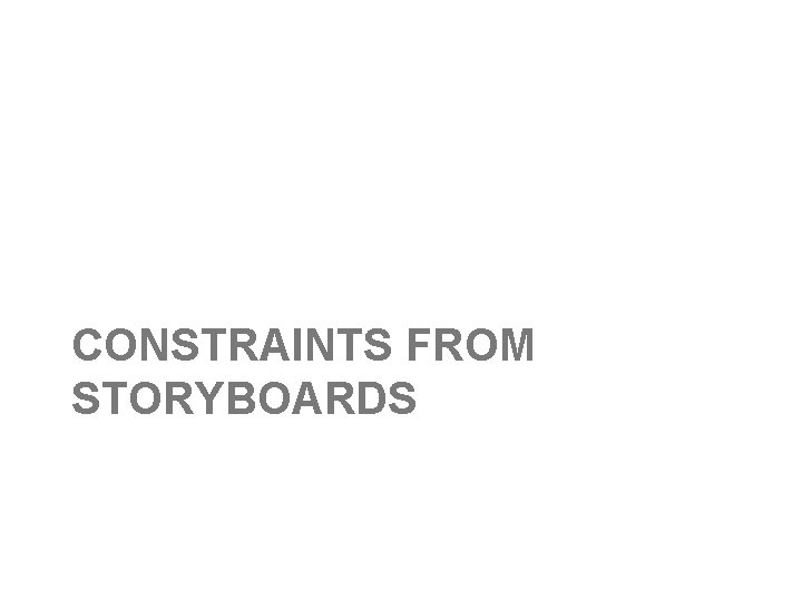 CONSTRAINTS FROM STORYBOARDS