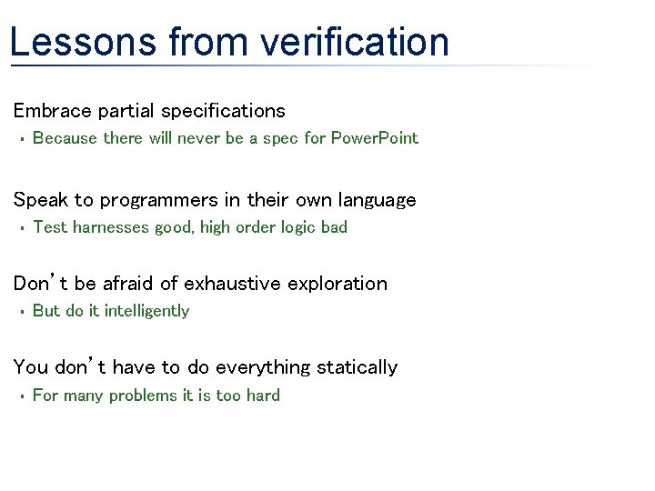 Lessons from verification • Embrace partial specifications § Because there will never be a