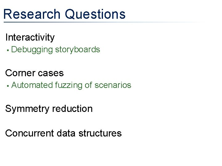 Research Questions • Interactivity § Debugging storyboards • Corner cases § Automated fuzzing of