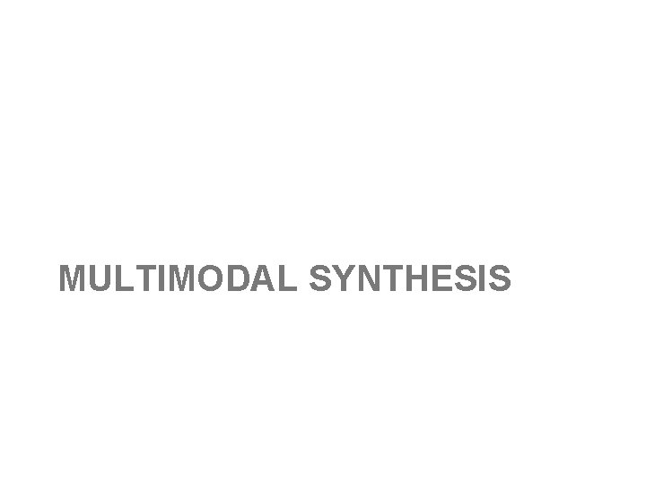 MULTIMODAL SYNTHESIS