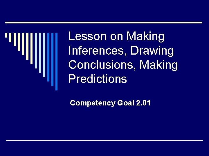 Lesson on Making Inferences, Drawing Conclusions, Making Predictions Competency Goal 2. 01