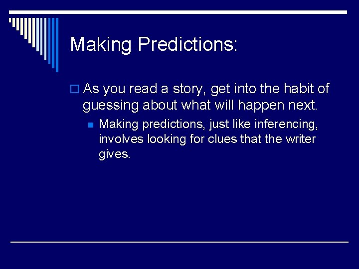Making Predictions: o As you read a story, get into the habit of guessing
