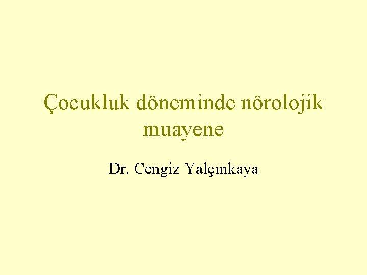 Çocukluk döneminde nörolojik muayene Dr. Cengiz Yalçınkaya
