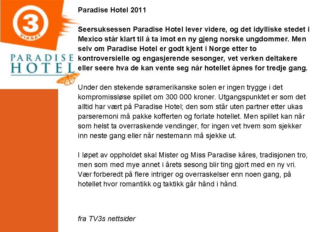 Paradise Hotel 2011 Seersuksessen Paradise Hotel lever videre, og det idylliske stedet i Mexico