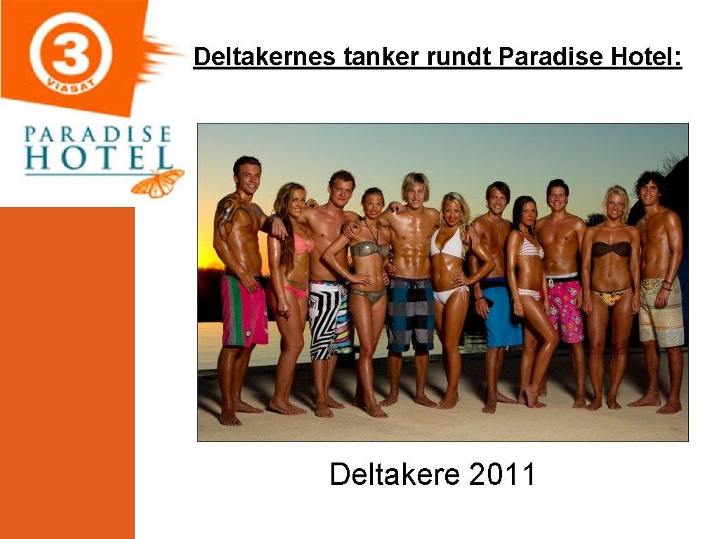 Deltakernes tanker rundt Paradise Hotel: Deltakere 2011