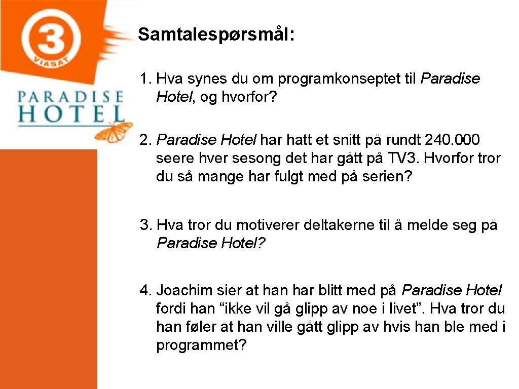Samtalespørsmål: 1. Hva synes du om programkonseptet til Paradise Hotel, og hvorfor? 2. Paradise