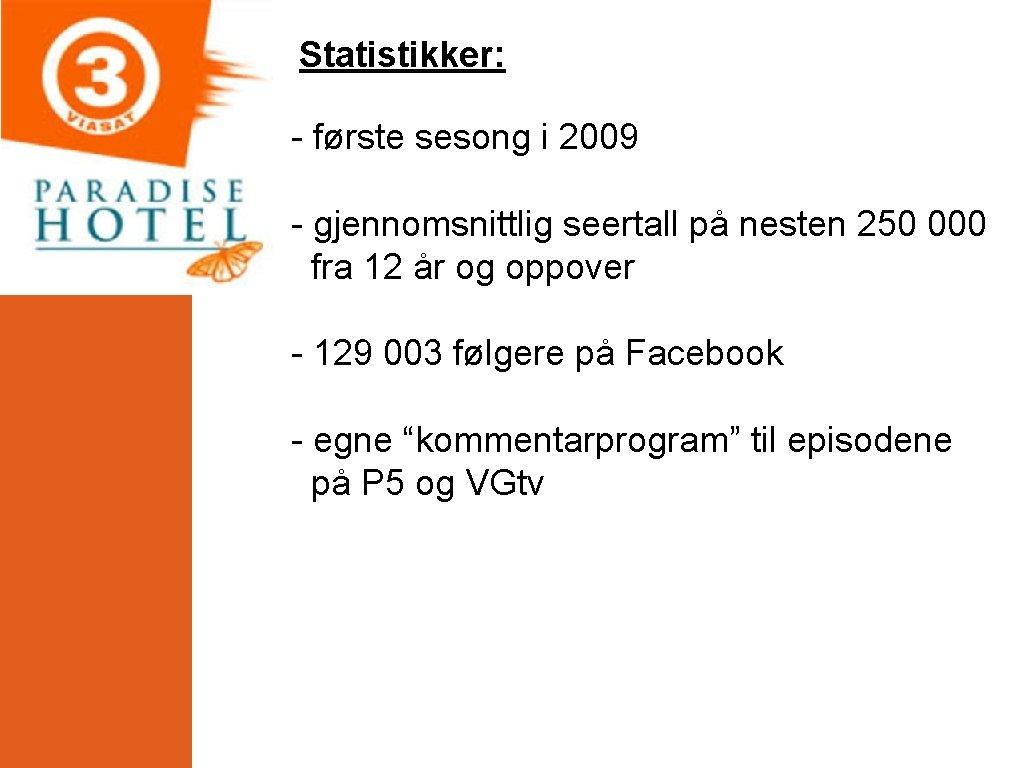 Statistikker: - første sesong i 2009 - gjennomsnittlig seertall på nesten 250 000 fra