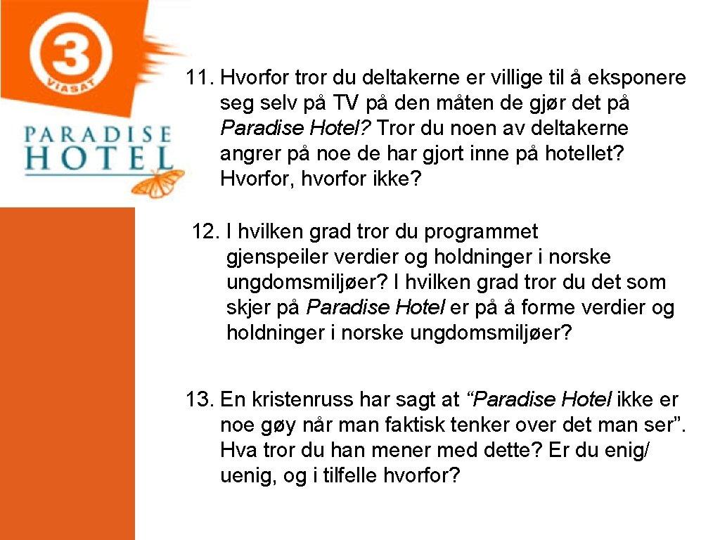 11. Hvorfor tror du deltakerne er villige til å eksponere seg selv på TV