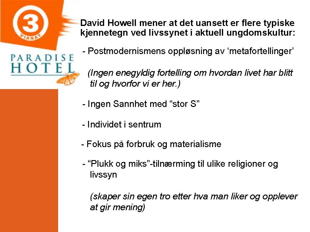 David Howell mener at det uansett er flere typiske kjennetegn ved livssynet i aktuell