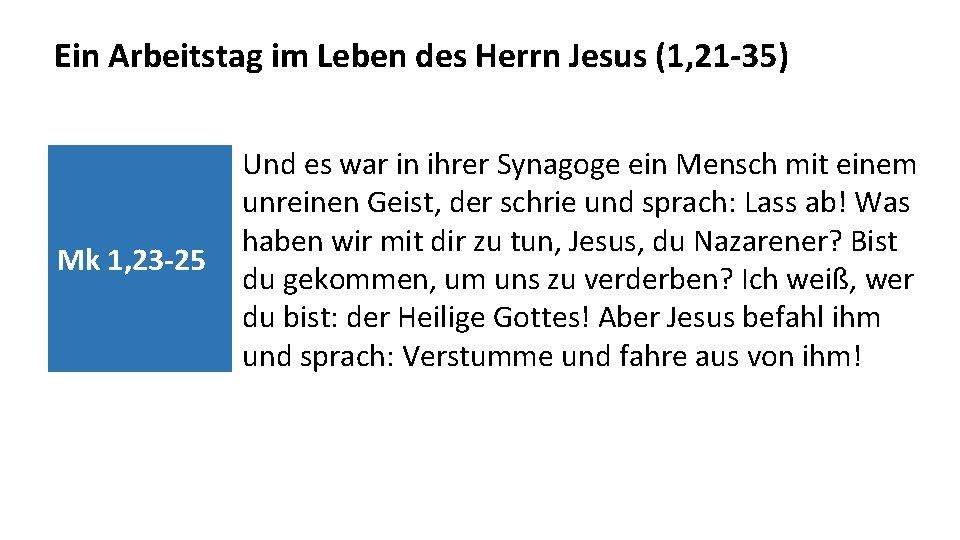Ein Arbeitstag im Leben des Herrn Jesus (1, 21 -35) Mk 1, 23 -25