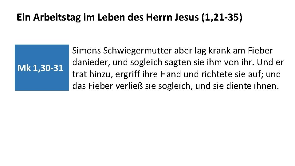 Ein Arbeitstag im Leben des Herrn Jesus (1, 21 -35) Simons Schwiegermutter aber lag