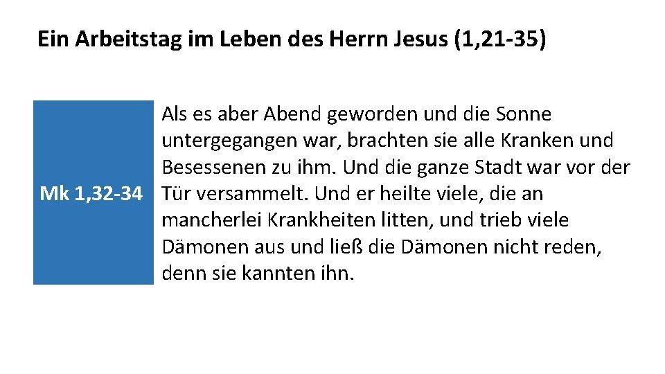 Ein Arbeitstag im Leben des Herrn Jesus (1, 21 -35) Als es aber Abend