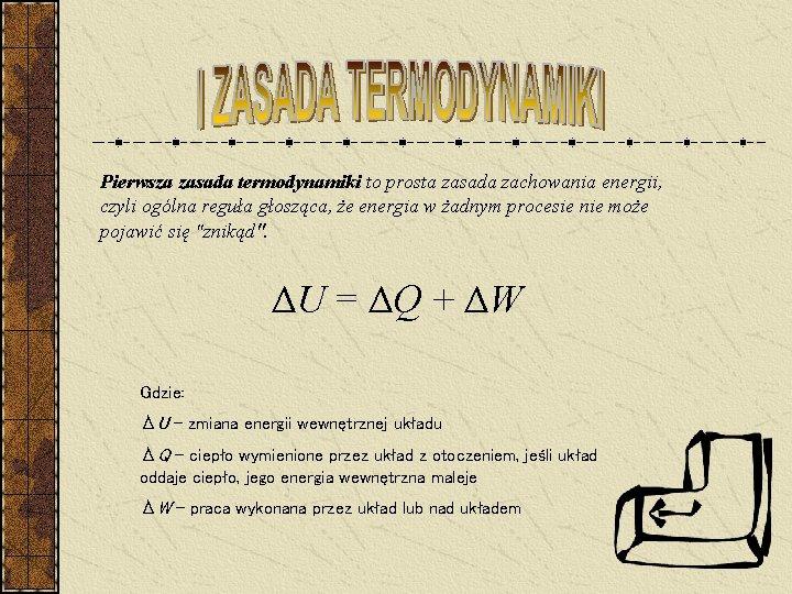 Pierwsza zasada termodynamiki to prosta zasada zachowania energii, czyli ogólna reguła głosząca, że energia