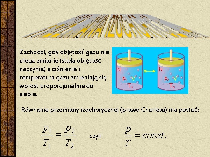 Zachodzi, gdy objętość gazu nie ulega zmianie (stała objętość naczynia) a ciśnienie i temperatura