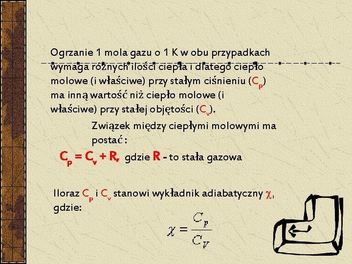Ogrzanie 1 mola gazu o 1 K w obu przypadkach wymaga różnych ilości ciepła