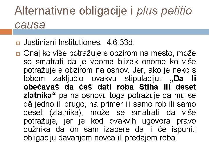 Alternativne obligacije i plus petitio causa Justiniani Institutiones, . 4. 6. 33 d: Onaj