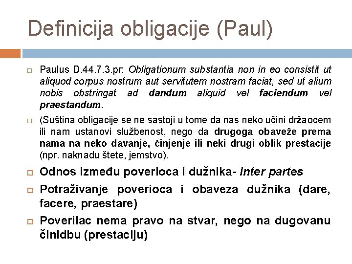 Definicija obligacije (Paul) Paulus D. 44. 7. 3. pr: Obligationum substantia non in eo
