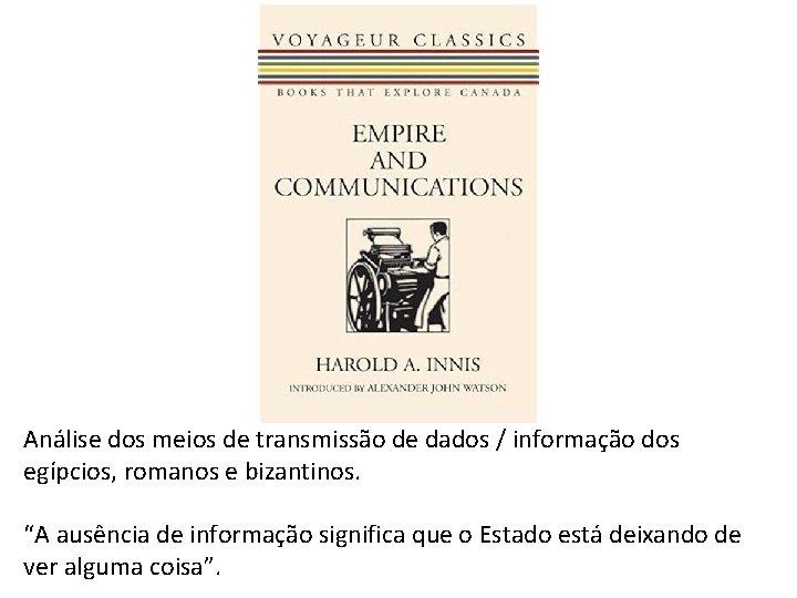 Análise dos meios de transmissão de dados / informação dos egípcios, romanos e bizantinos.