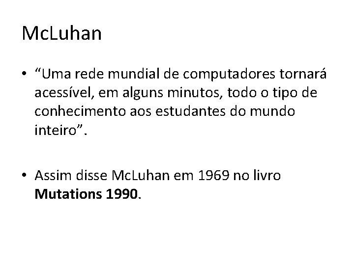 """Mc. Luhan • """"Uma rede mundial de computadores tornará acessível, em alguns minutos, todo"""