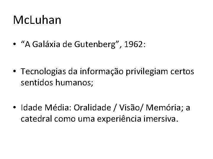 """Mc. Luhan • """"A Galáxia de Gutenberg"""", 1962: • Tecnologias da informação privilegiam certos"""