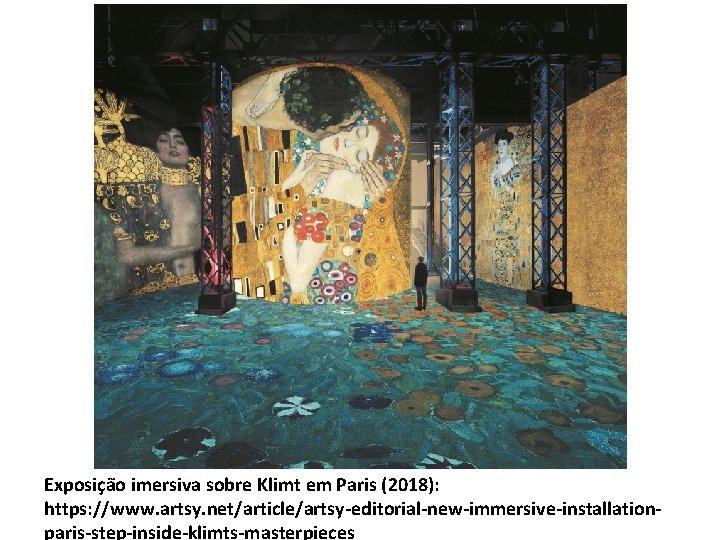 Exposição imersiva sobre Klimt em Paris (2018): https: //www. artsy. net/article/artsy-editorial-new-immersive-installationparis-step-inside-klimts-masterpieces