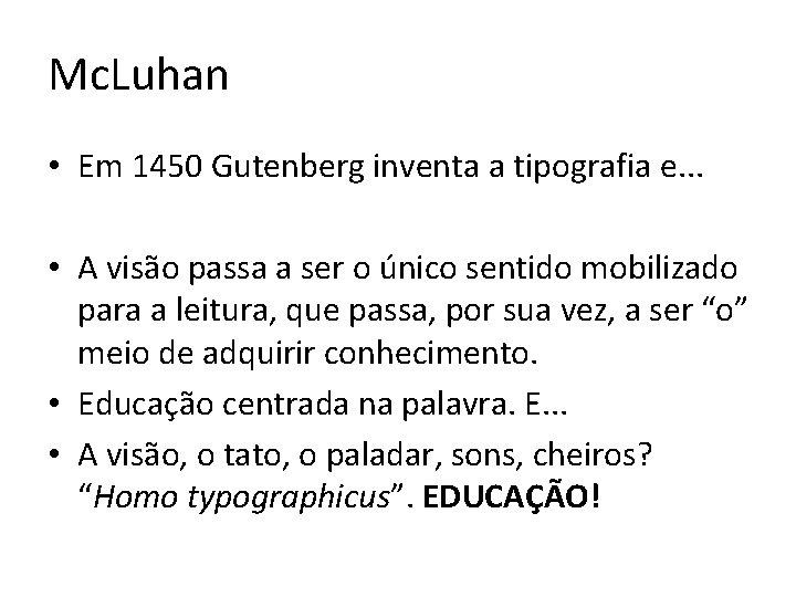 Mc. Luhan • Em 1450 Gutenberg inventa a tipografia e. . . • A
