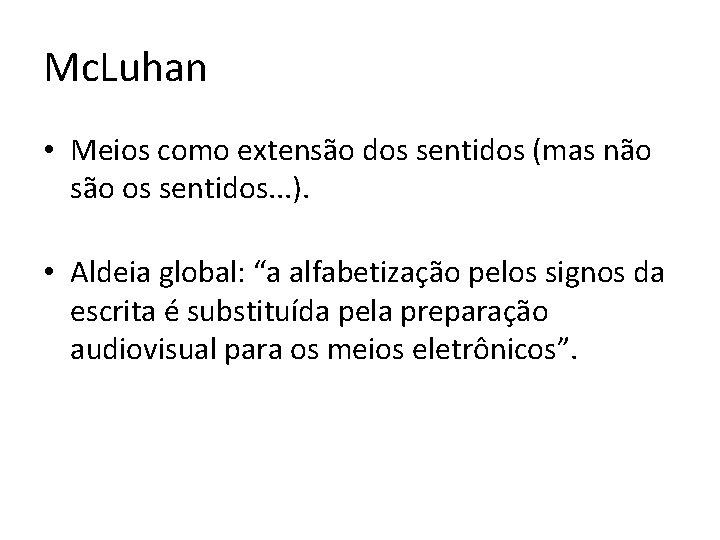Mc. Luhan • Meios como extensão dos sentidos (mas não são os sentidos. .