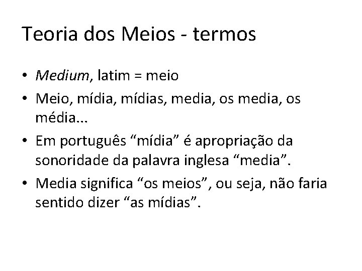 Teoria dos Meios - termos • Medium, latim = meio • Meio, mídias, media,