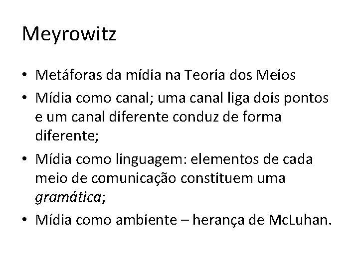 Meyrowitz • Metáforas da mídia na Teoria dos Meios • Mídia como canal; uma
