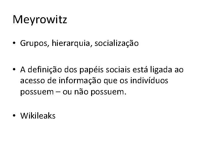Meyrowitz • Grupos, hierarquia, socialização • A definição dos papéis sociais está ligada ao