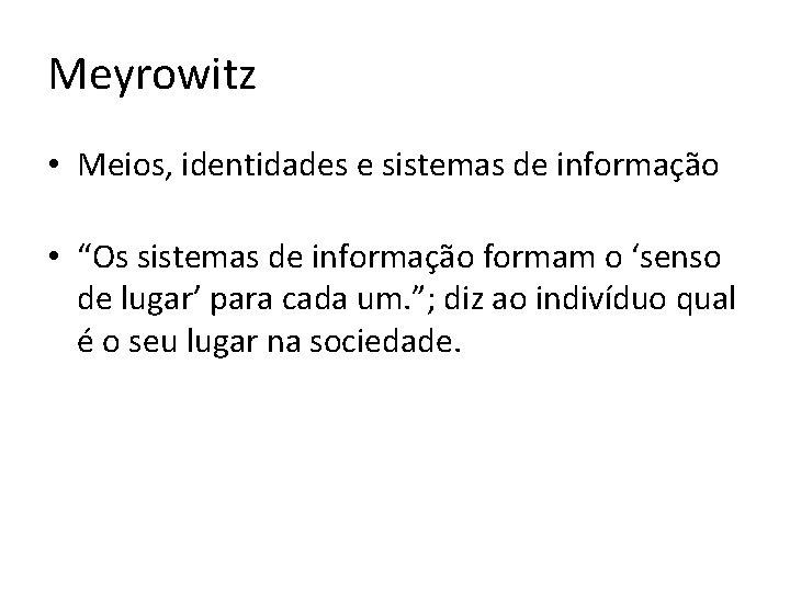 "Meyrowitz • Meios, identidades e sistemas de informação • ""Os sistemas de informação formam"