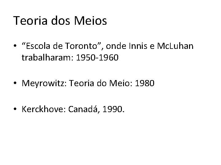 """Teoria dos Meios • """"Escola de Toronto"""", onde Innis e Mc. Luhan trabalharam: 1950"""