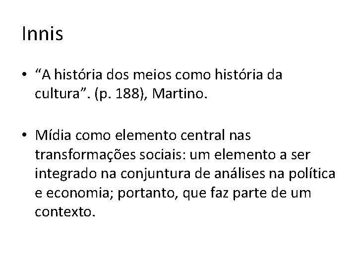 """Innis • """"A história dos meios como história da cultura"""". (p. 188), Martino. •"""