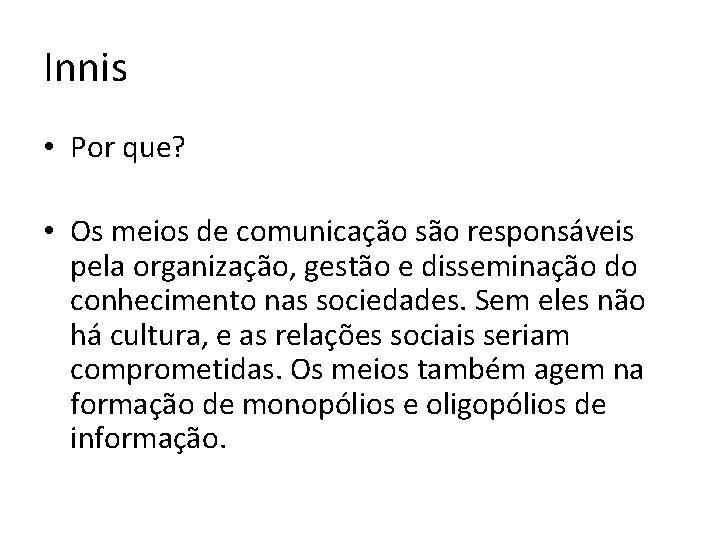 Innis • Por que? • Os meios de comunicação são responsáveis pela organização, gestão