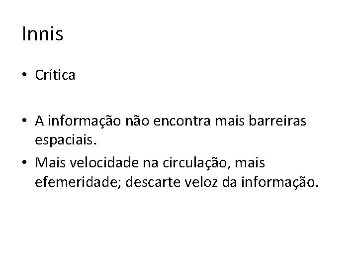 Innis • Crítica • A informação não encontra mais barreiras espaciais. • Mais velocidade