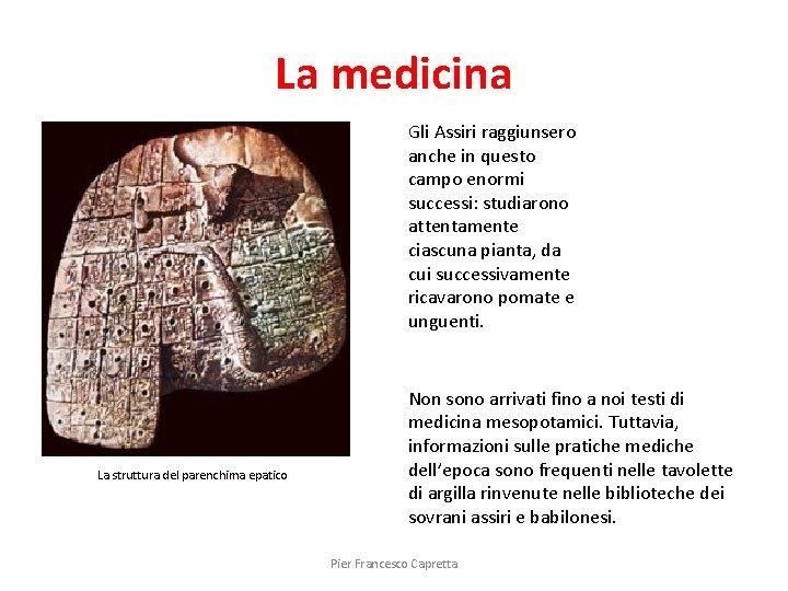 La medicina Gli Assiri raggiunsero anche in questo campo enormi successi: studiarono attentamente ciascuna
