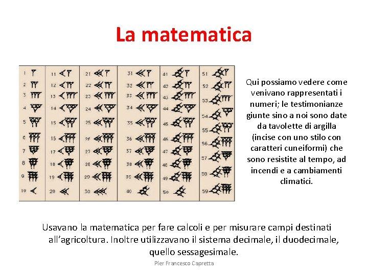 La matematica Qui possiamo vedere come venivano rappresentati i numeri; le testimonianze giunte sino