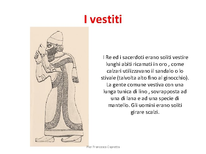 I vestiti I Re ed i sacerdoti erano soliti vestire lunghi abiti ricamati in