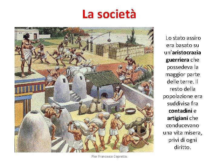 La società Lo stato assiro era basato su un'aristocrazia guerriera che possedeva la maggior