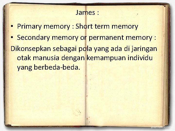 James : • Primary memory : Short term memory • Secondary memory or permanent