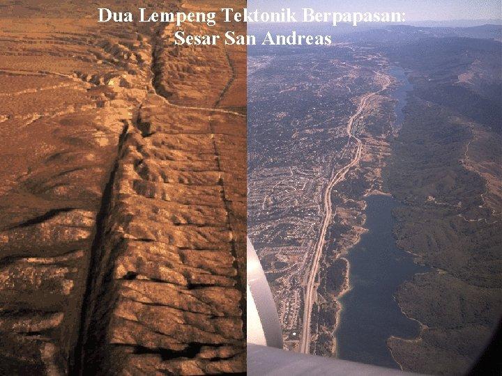 Dua Lempeng Tektonik Berpapasan: Sesar San Andreas