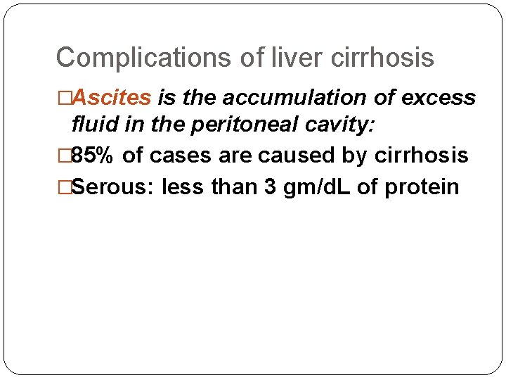 Complications of liver cirrhosis �Ascites is the accumulation of excess fluid in the peritoneal