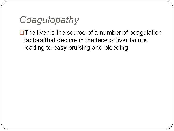 Coagulopathy �The liver is the source of a number of coagulation factors that decline