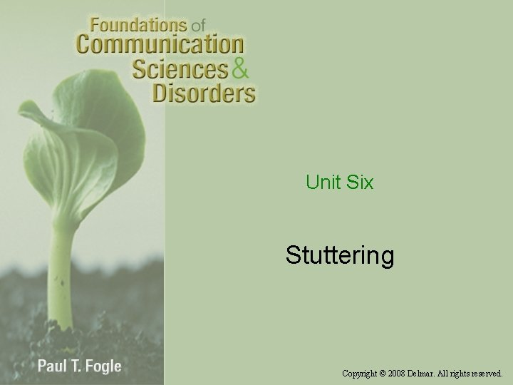 Unit Six Stuttering Copyright © 2008 Delmar. All rights reserved.