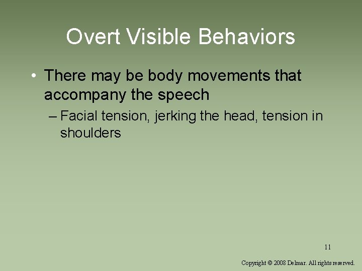 Overt Visible Behaviors • There may be body movements that accompany the speech –