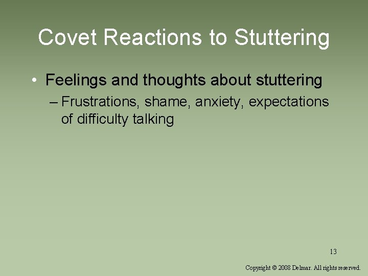 Covet Reactions to Stuttering • Feelings and thoughts about stuttering – Frustrations, shame, anxiety,