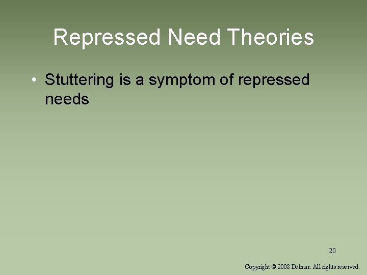 Repressed Need Theories • Stuttering is a symptom of repressed needs 20 Copyright ©