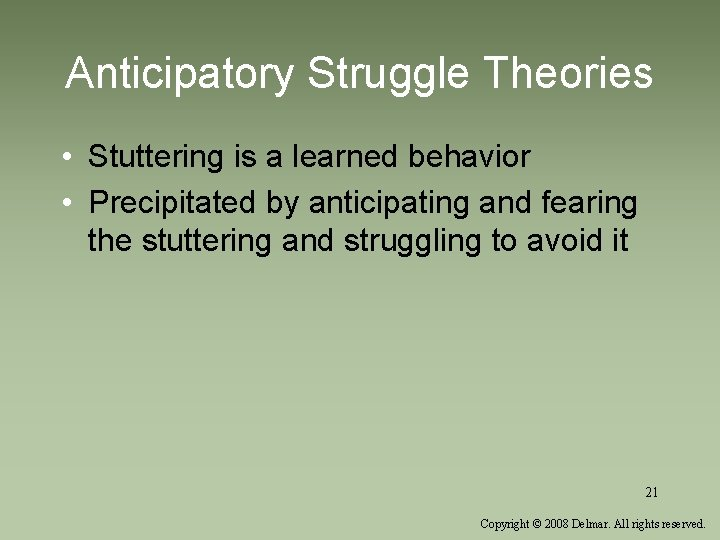 Anticipatory Struggle Theories • Stuttering is a learned behavior • Precipitated by anticipating and